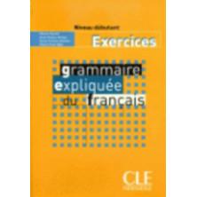 Grammaire expliquée du français A1 - Cahier d'exercises - Ed. Cle international