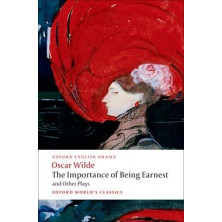 The Importance of Being Earnest and Other Plays - Oxford World's Classics - Ed. Oxford