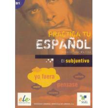 Practica tu español - El subjuntivo - Ed. Sgel