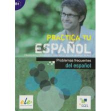 Practica tu español - Problemas frecuentes de español - Ed. Sgel
